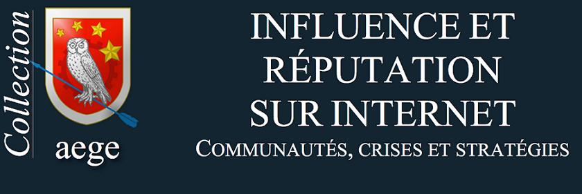Influence et reputation sur Internet : communautes, crises et strategies (AEGE) (French Edition)